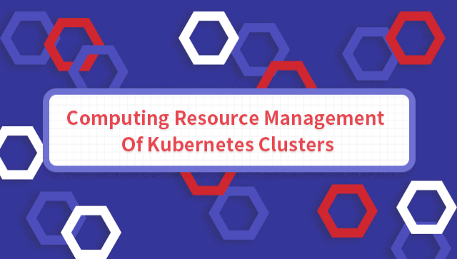 Computing Resource Management Of Kubernetes Clusters