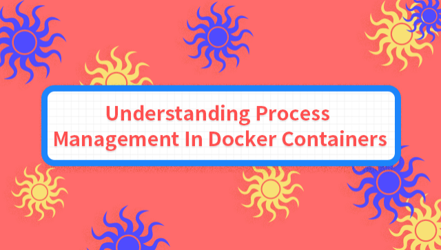 Understanding Process Management In Docker Containers
