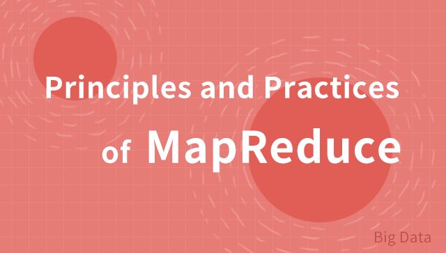 Principles and Practices of MapReduce