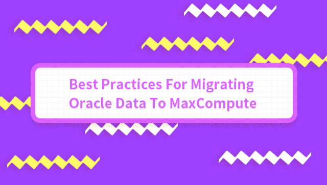 Best Practices For Migrating Oracle Data To MaxCompute