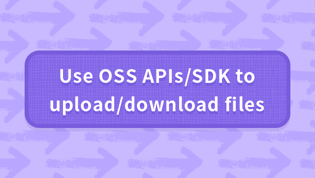 Use OSS APIs/SDK to upload/download files