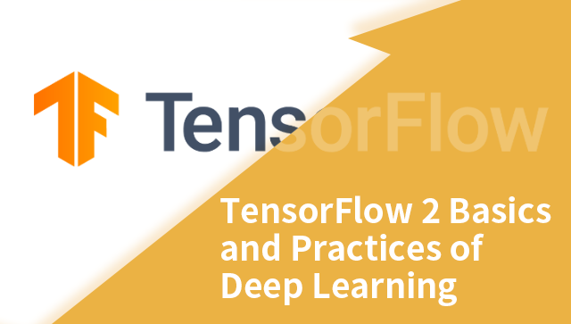 TensorFlow 2: Basics and Practices of Deep Learning