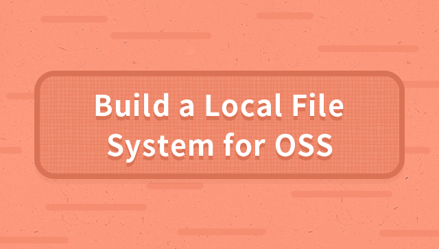Build a Local File System with OSS