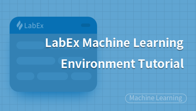 LabEx Machine Learning Environment Tutorial