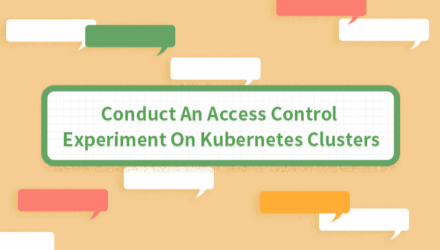 Conduct An Access Control Experiment On Kubernetes Clusters