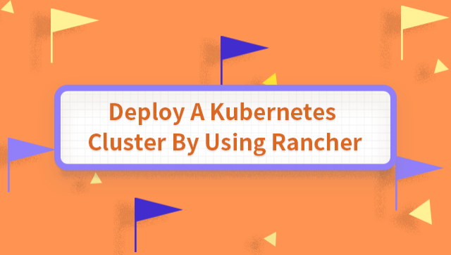 Deploy A Kubernetes Cluster By Using Rancher