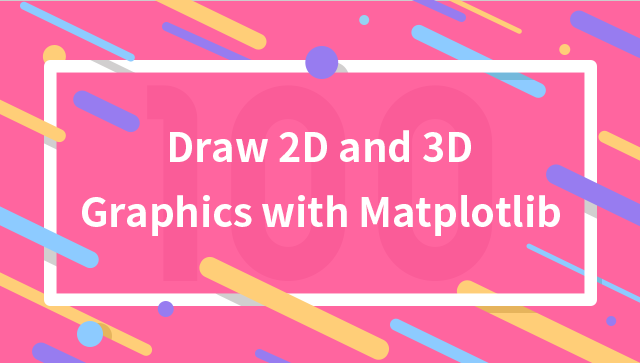 Draw 2D and 3D Graphics with Matplotlib