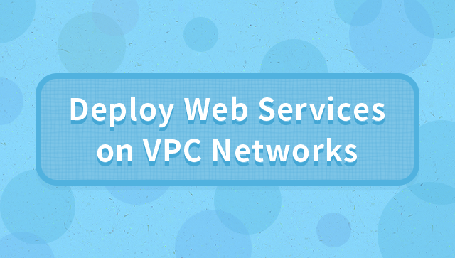 How to Deploy Web Services on VPC Networks