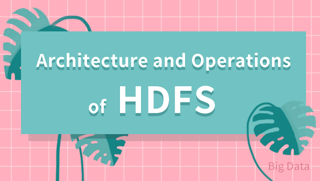 Architecture and Operations of HDFS