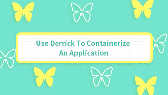 Use Derrick To Containerize An Application
