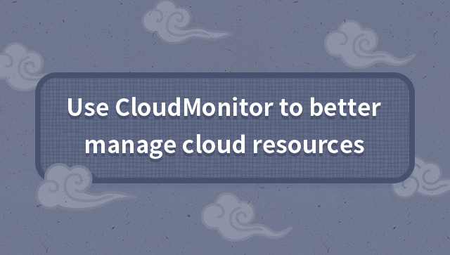 Use CloudMonitor to better manage cloud resources