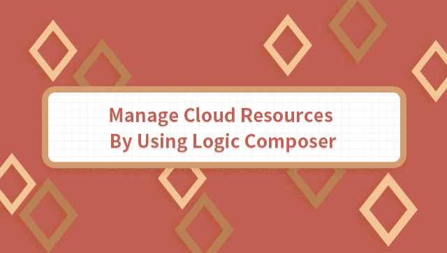 Manage Cloud Resources By Using Logic Composer