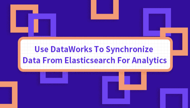 Use DataWorks To Synchronize Data From Elasticsearch For Analytics